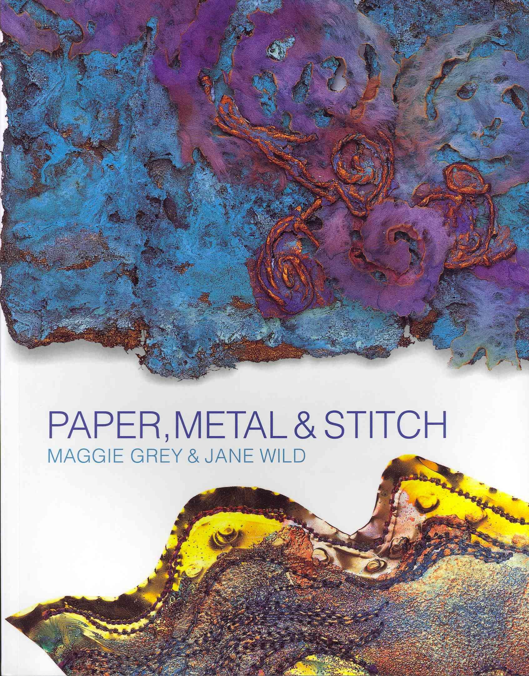 Paper, Metal & Stitch By Grey, Maggie/ Wild, Jane