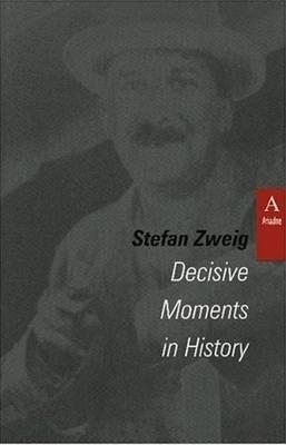 Decisive Moments in History By Zweig, Stefan/ Bangerter, Lowell A.